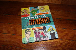 Regrettable Super Heroes book by Jon Morris from Quirk Books. I actually saw this at BEA and wanted to read it, so yay!