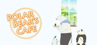So KAWAII: Why Everyone Should Watch Polar Bear's Cafe