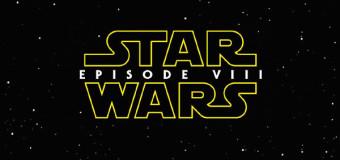 Star Wars Episode VIII: Production & New Cast Member Announcements!
