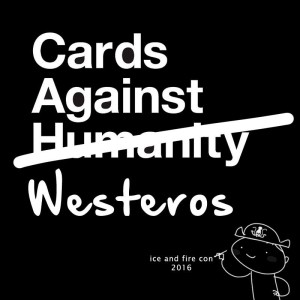 Ice and Fire Con Cards Against Westeros