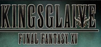 Kingsglaive: Final Fantasy XV Film Announced! Boasts Impressive Cast!