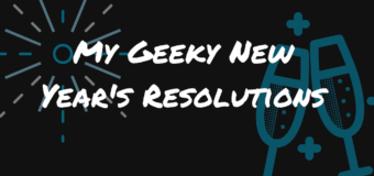 My Geeky New Year's Resolutions
