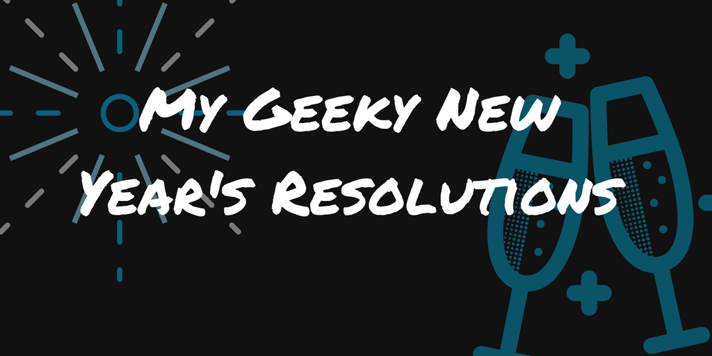 geeky new year's resolutions