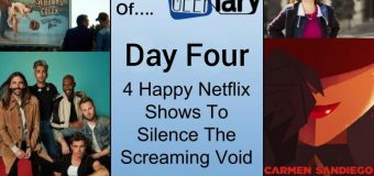 Geekiary Anniversary Day Four: 4 Happy Netflix Shows To Silence The Screaming Void