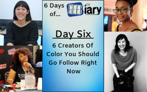 Geekiary Anniversary Day Six: 6 Creators of Color You Should Go Follow Right Now