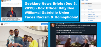 Geekiary News Briefs: Gabrielle Union Faces Racism & Homophobia! Billy Dee Williams! And More!