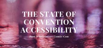 The State of Convention Accessibility- Part 1: Baltimore Comic-Con