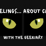 FEELINGS ABOUT CATS... With The Geekiary