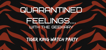 QUARANTINED FEELINGS Tiger King Watch Party