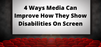 4 Ways Media Can Improve How They Show Disabilities On Screen