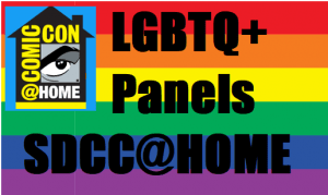 Even More LGBTQ+ Panels for SDCC@Home 2020 - Saturday & Sunday