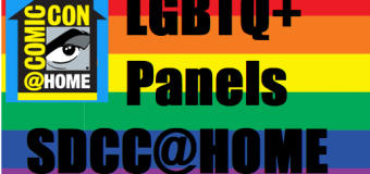 Even More LGBTQ+ Panels for SDCC@Home 2020 – Saturday & Sunday
