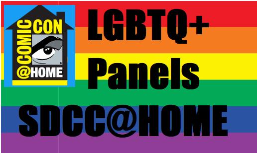 LGBTQ+ Panels SDCC@Home 2020