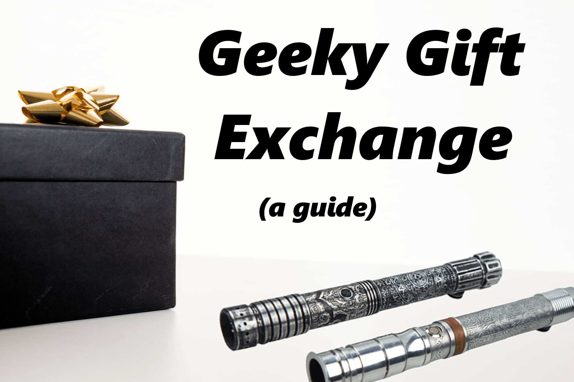 A black gift box with a gold bow sits next to two lightsabers. Text reads: Geeky Gift Exchange (a guide)
